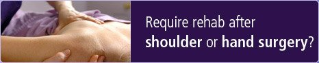 Require rehab after shoulder or hand surgery?